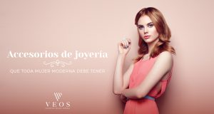 Accesorios de joyería: que toda mujer moderna debe tener